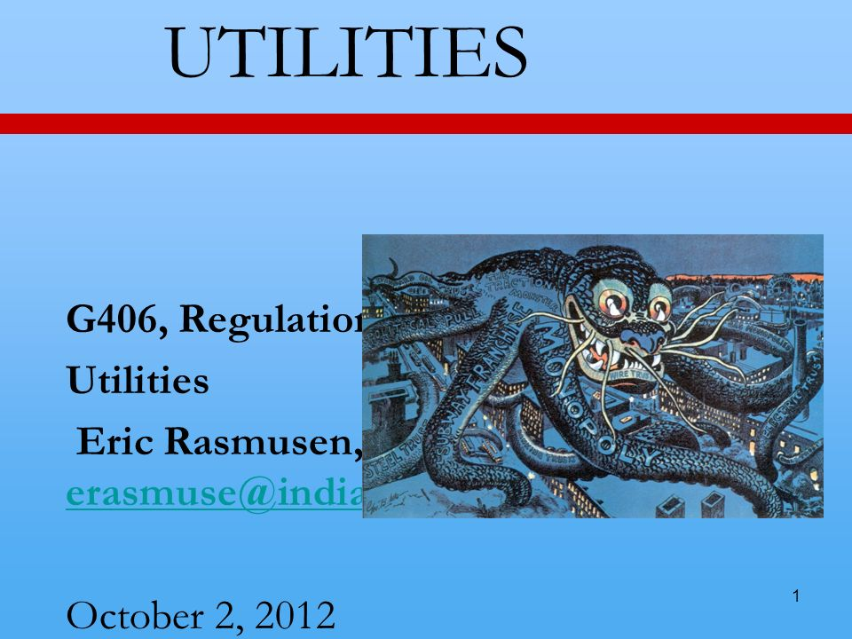 1 UTILITIES G406, Regulation, ch.7 Utilities Eric Rasmusen,  October 2, 2012