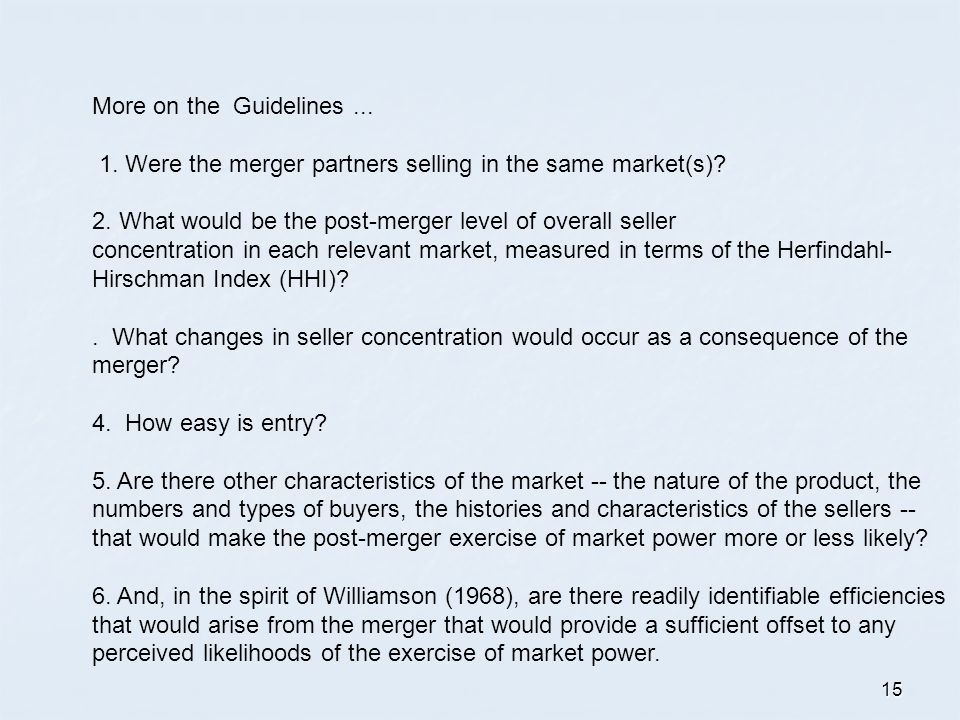15 More on the Guidelines... 1. Were the merger partners selling in the same market(s).