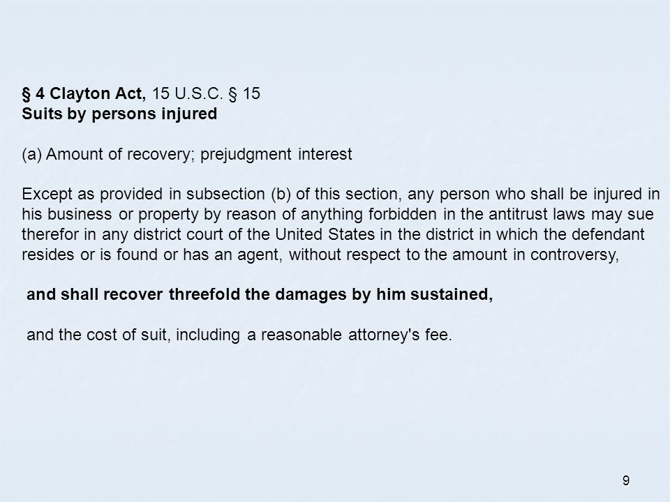 9 § 4 Clayton Act, 15 U.S.C. § 15 Suits by persons injured (a) Amount of recovery; prejudgment interest Except as provided in subsection (b) of this s