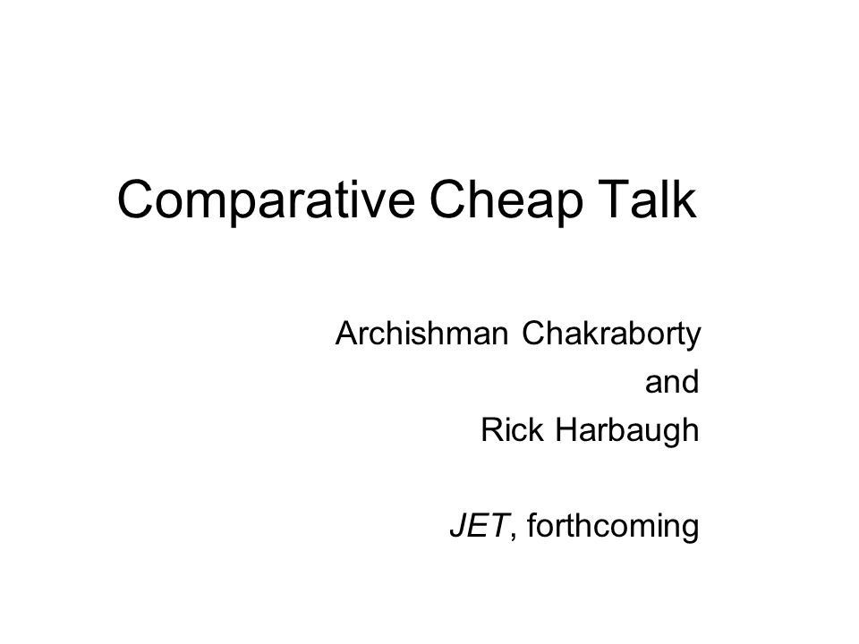 Comparative Cheap Talk Archishman Chakraborty and Rick Harbaugh JET, forthcoming