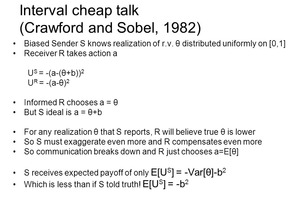 Interval cheap talk (Crawford and Sobel, 1982) Biased Sender S knows realization of r.v.