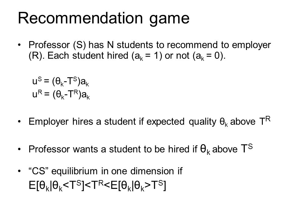 Recommendation game Professor (S) has N students to recommend to employer (R).