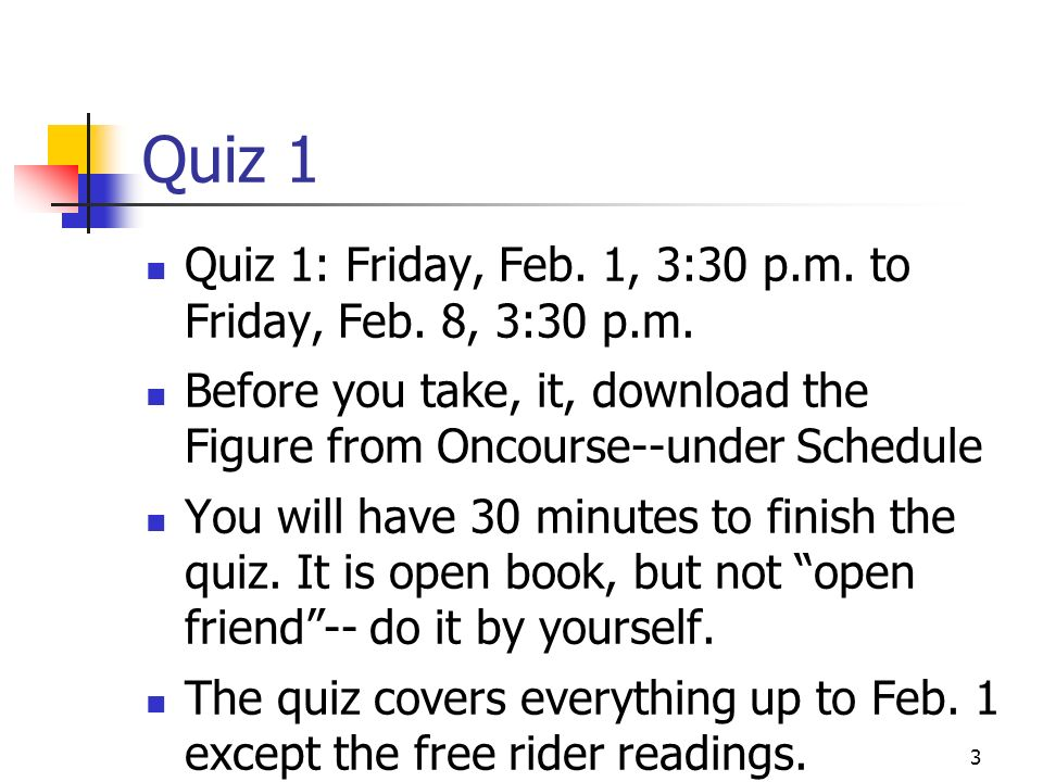 3 Quiz 1 Quiz 1: Friday, Feb. 1, 3:30 p.m. to Friday, Feb. 8, 3:30 p.m. Before you take, it, download the Figure from Oncourse--under Schedule You wil
