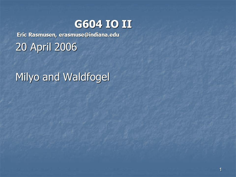 1 G604 IO II G604 IO II Eric Rasmusen, erasmuse@indiana.edu Eric Rasmusen, erasmuse@indiana.edu 20 April 2006 Milyo and Waldfogel