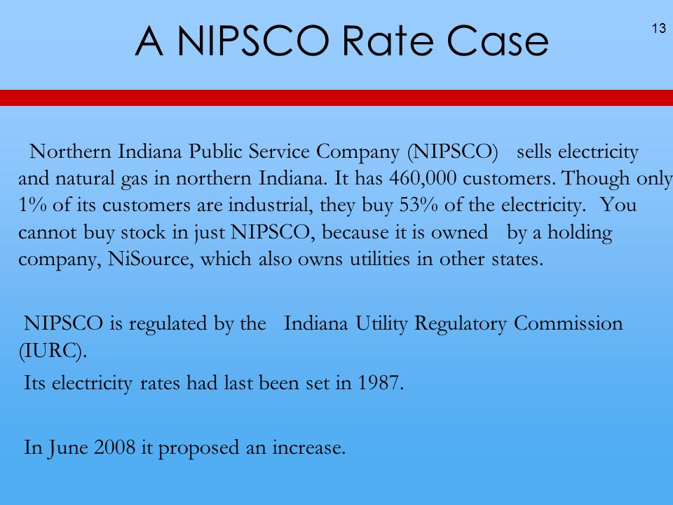 A NIPSCO Rate Case Northern Indiana Public Service Company (NIPSCO) sells electricity and natural gas in northern Indiana.