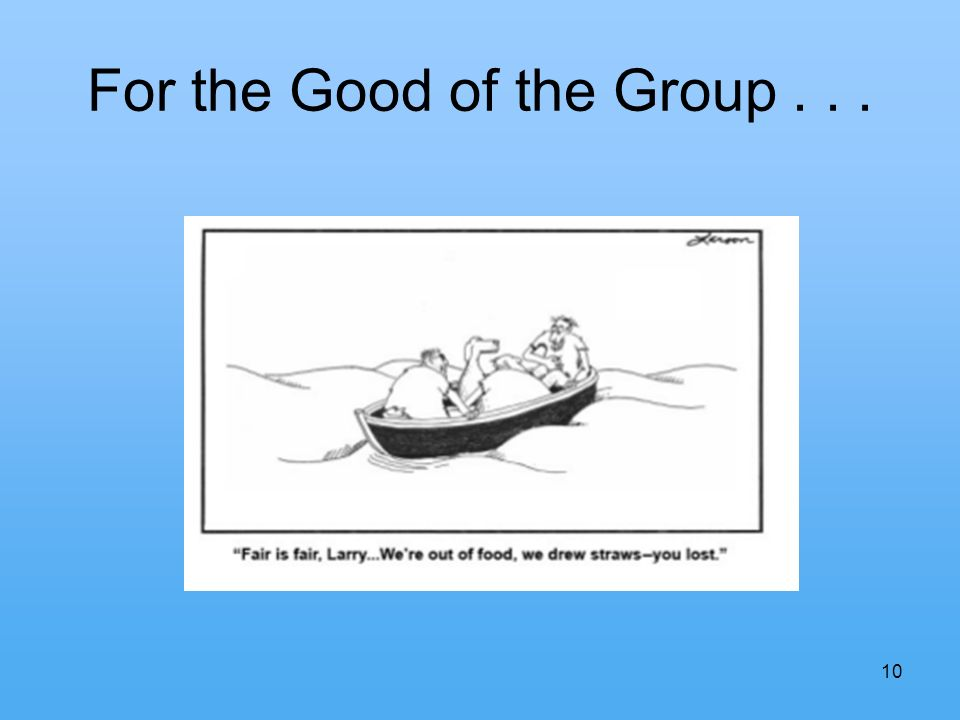 For the Good of the Group... 10