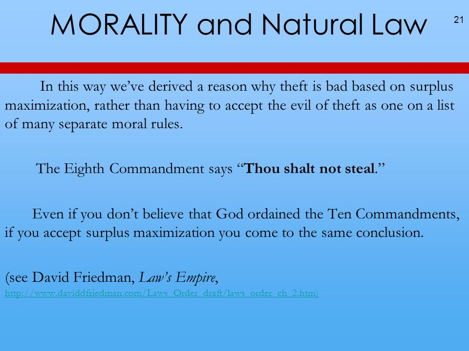 MORALITY and Natural Law In this way weve derived a reason why theft is bad based on surplus maximization, rather than having to accept the evil of theft as one on a list of many separate moral rules.