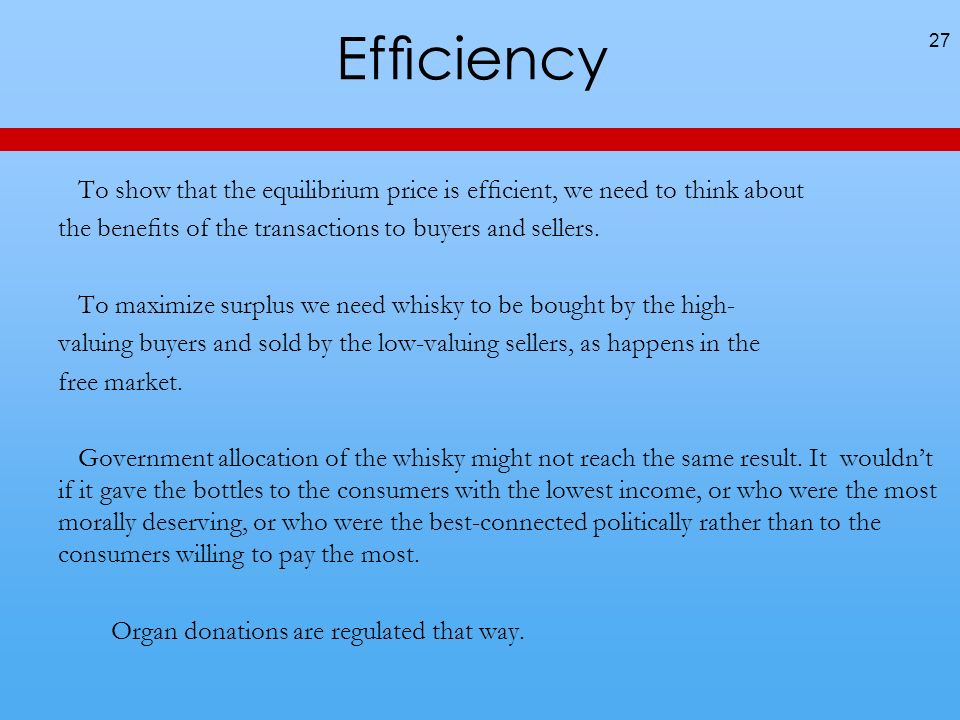 Efciency To show that the equilibrium price is efcient, we need to think about the benets of the transactions to buyers and sellers.