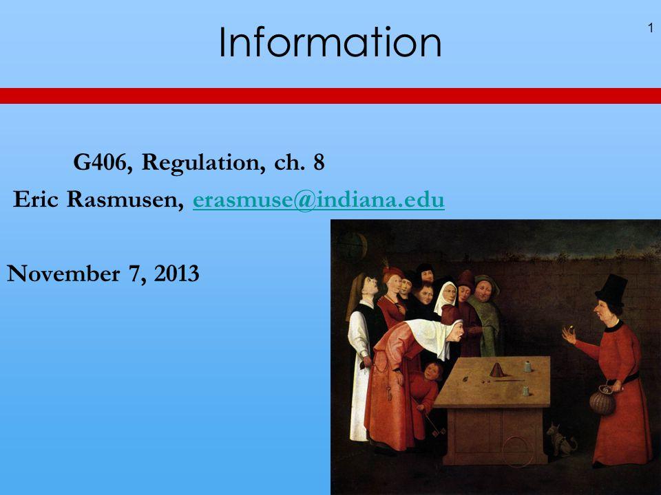 Information 1 G406, Regulation, ch. 8 Eric Rasmusen, erasmuse@indiana.eduerasmuse@indiana.edu November 7, 2013