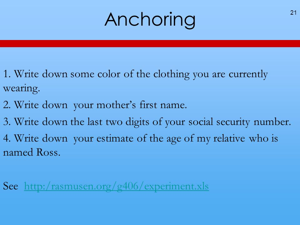 Anchoring 1. Write down some color of the clothing you are currently wearing. 2. Write down your mothers first name. 3. Write down the last two digits
