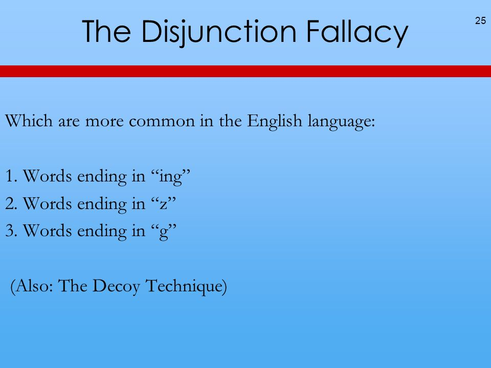 The Disjunction Fallacy Which are more common in the English language: 1.