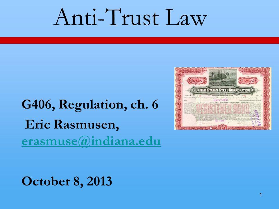1 Anti-Trust Law G406, Regulation, ch. 6 Eric Rasmusen, erasmuse@indiana.edu erasmuse@indiana.edu October 8, 2013