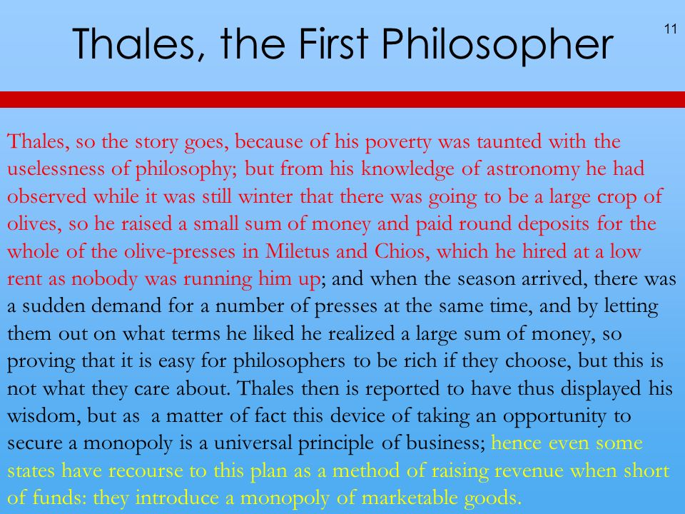 Thales, the First Philosopher 11 Thales, so the story goes, because of his poverty was taunted with the uselessness of philosophy; but from his knowle
