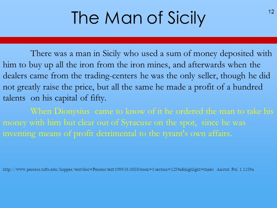 The Man of Sicily 12 There was a man in Sicily who used a sum of money deposited with him to buy up all the iron from the iron mines, and afterwards w