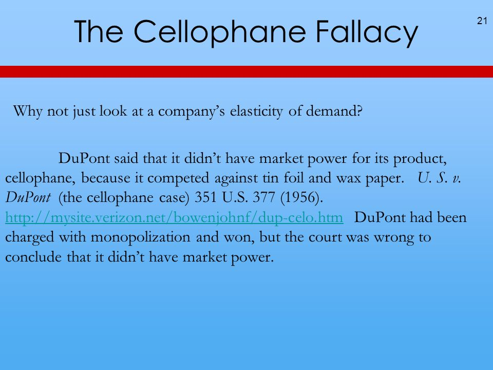 The Cellophane Fallacy Why not just look at a companys elasticity of demand? DuPont said that it didnt have market power for its product, cellophane,