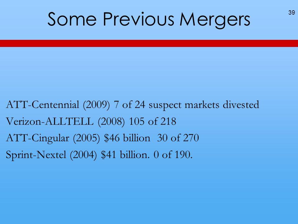 Some Previous Mergers 39 ATT-Centennial (2009) 7 of 24 suspect markets divested Verizon-ALLTELL (2008) 105 of 218 ATT-Cingular (2005) $46 billion 30 o