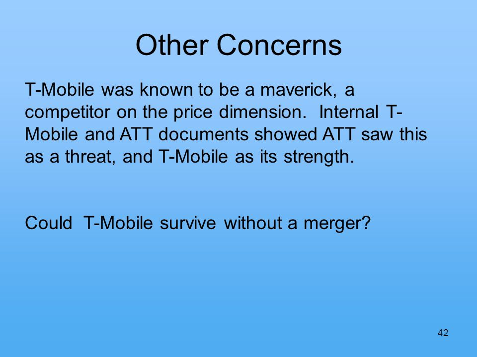 Other Concerns 42 T-Mobile was known to be a maverick, a competitor on the price dimension. Internal T- Mobile and ATT documents showed ATT saw this a