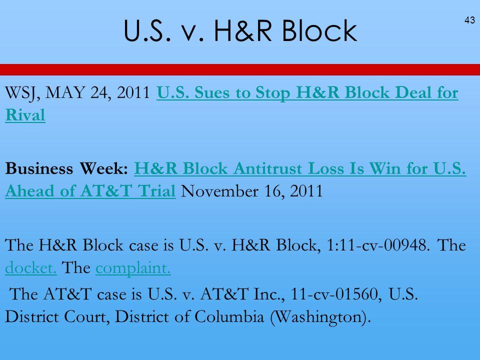 U.S. v. H&R Block 43 WSJ, MAY 24, 2011 U.S. Sues to Stop H&R Block Deal for RivalU.S. Sues to Stop H&R Block Deal for Rival Business Week: H&R Block A