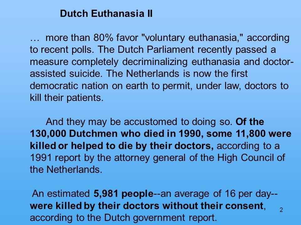 2 Dutch Euthanasia II … more than 80% favor voluntary euthanasia, according to recent polls.