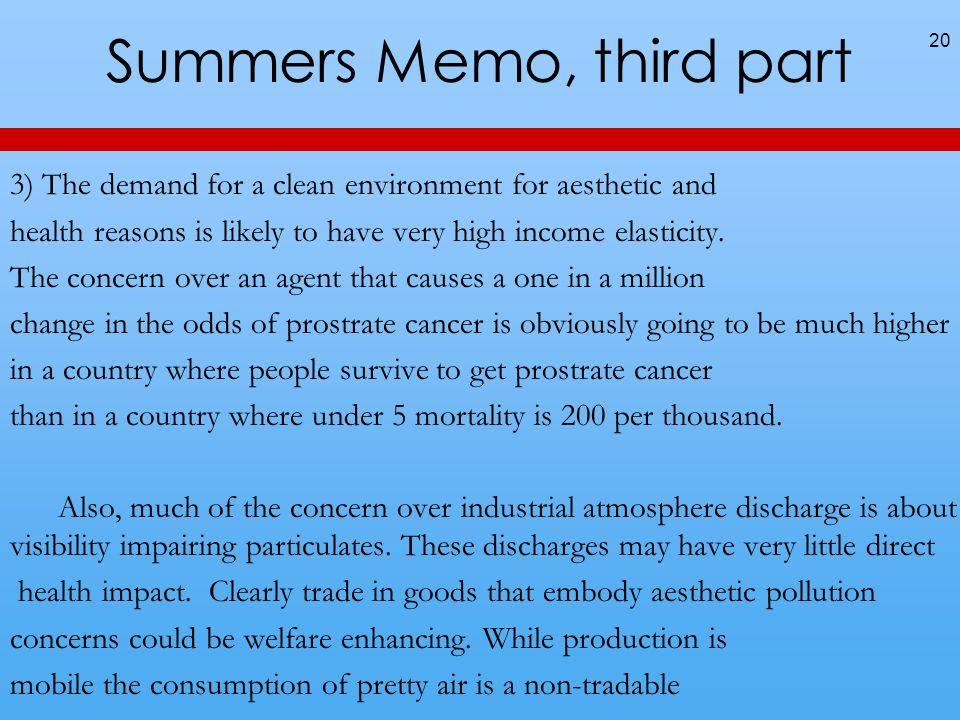 Summers Memo, third part 3) The demand for a clean environment for aesthetic and health reasons is likely to have very high income elasticity.