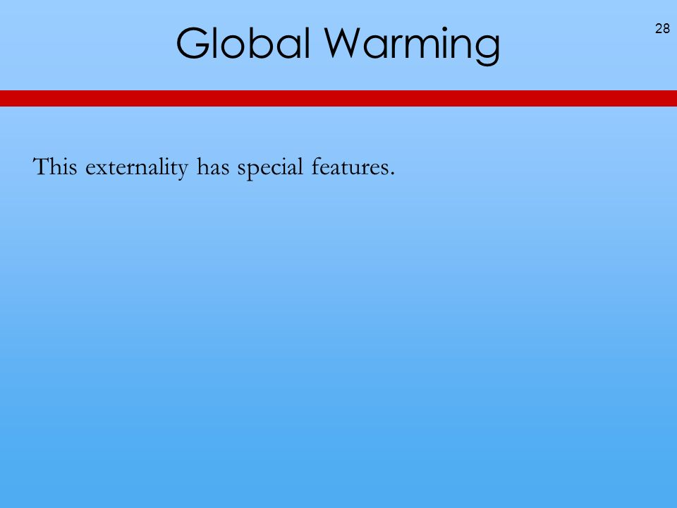 Global Warming This externality has special features. 28