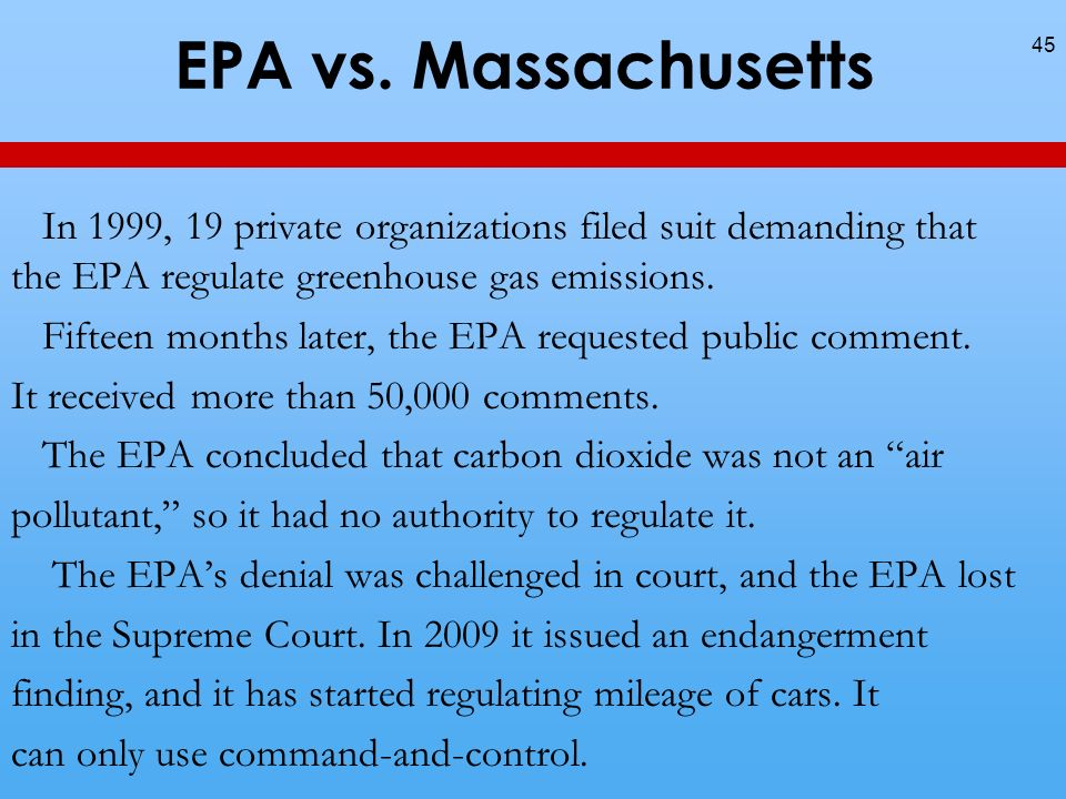 EPA vs. Massachusetts In 1999, 19 private organizations filed suit demanding that the EPA regulate greenhouse gas emissions. Fifteen months later, the