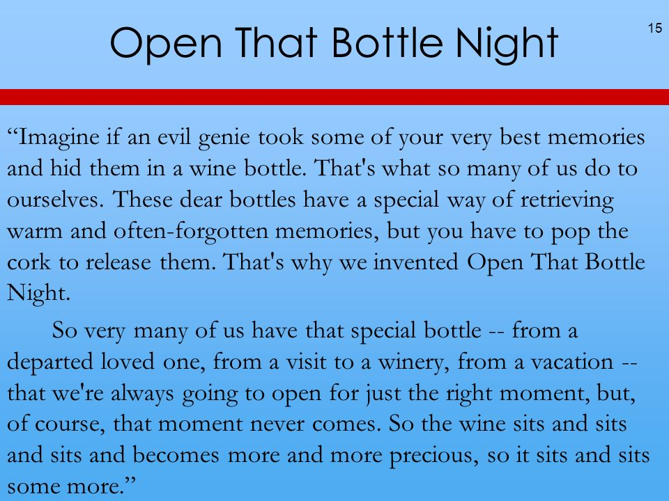 Open That Bottle Night Imagine if an evil genie took some of your very best memories and hid them in a wine bottle.