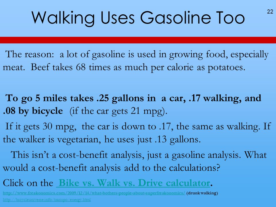Walking Uses Gasoline Too The reason: a lot of gasoline is used in growing food, especially meat.