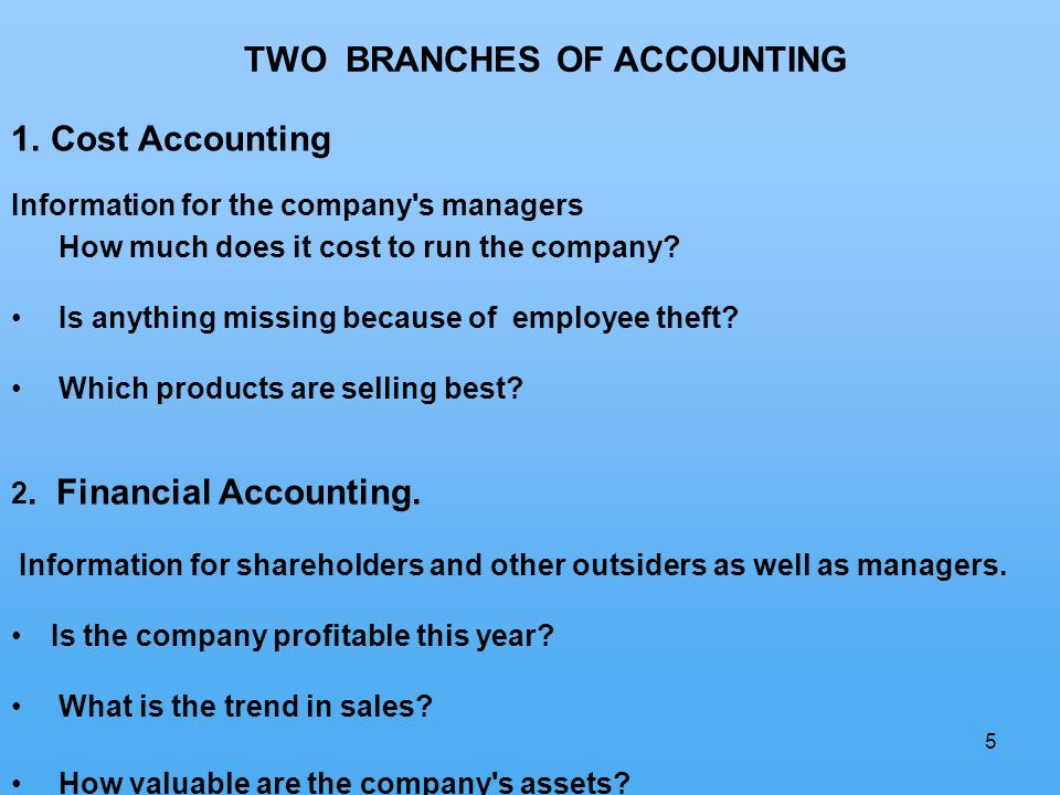 5 1.Cost Accounting Information for the company's managers How much does it cost to run the company? Is anything missing because of employee theft? Wh