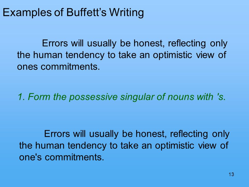 13 Errors will usually be honest, reflecting only the human tendency to take an optimistic view of ones commitments.