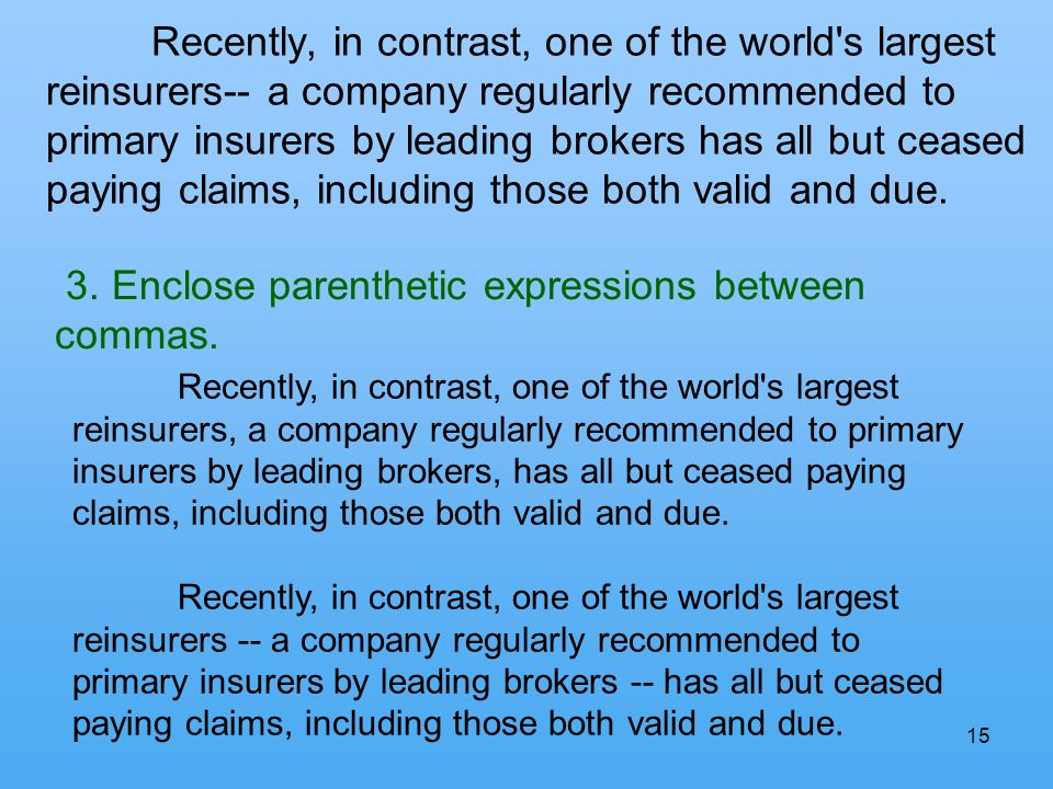 15 Recently, in contrast, one of the world's largest reinsurers-- a company regularly recommended to primary insurers by leading brokers has all but c