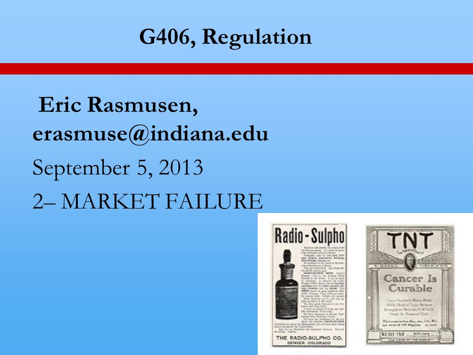 1 G406, Regulation Eric Rasmusen, September 5, – MARKET FAILURE