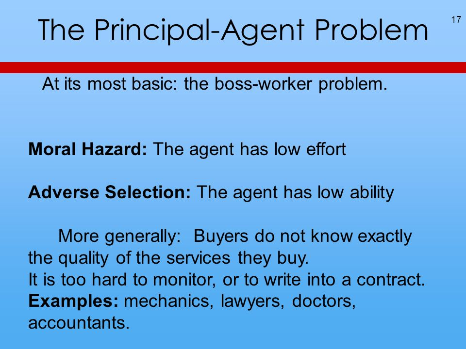 The Principal-Agent Problem 17 At its most basic: the boss-worker problem.
