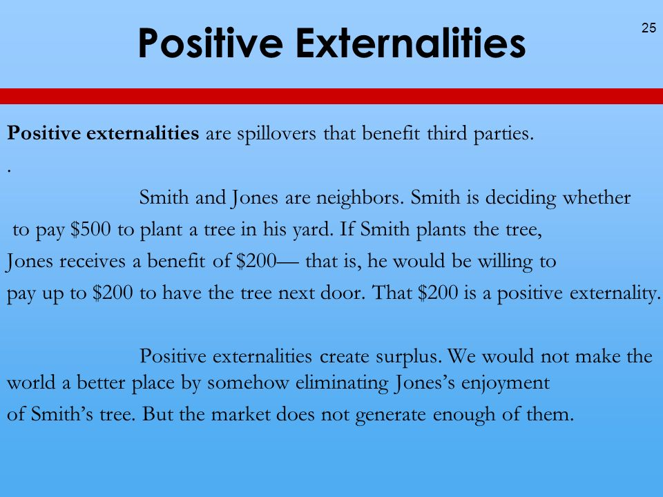 Positive Externalities Positive externalities are spillovers that benefit third parties..