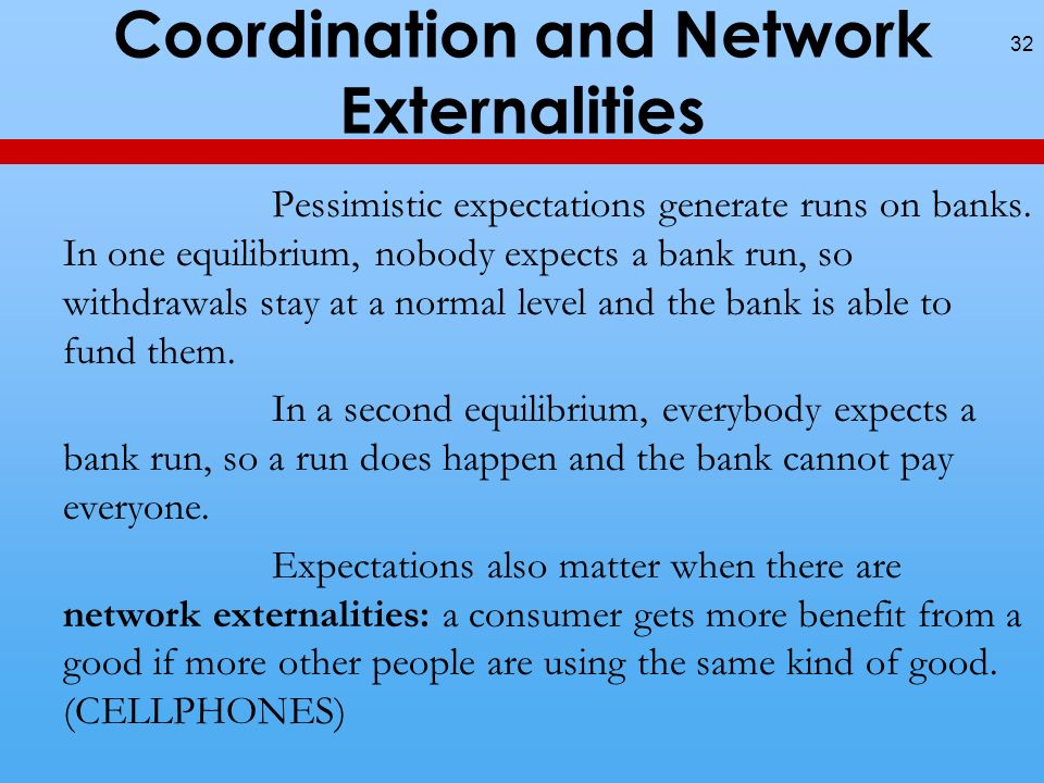 Coordination and Network Externalities Pessimistic expectations generate runs on banks.