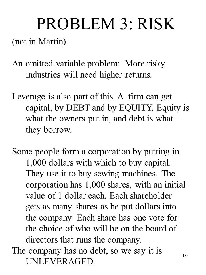 16 PROBLEM 3: RISK (not in Martin) An omitted variable problem: More risky industries will need higher returns. Leverage is also part of this. A firm