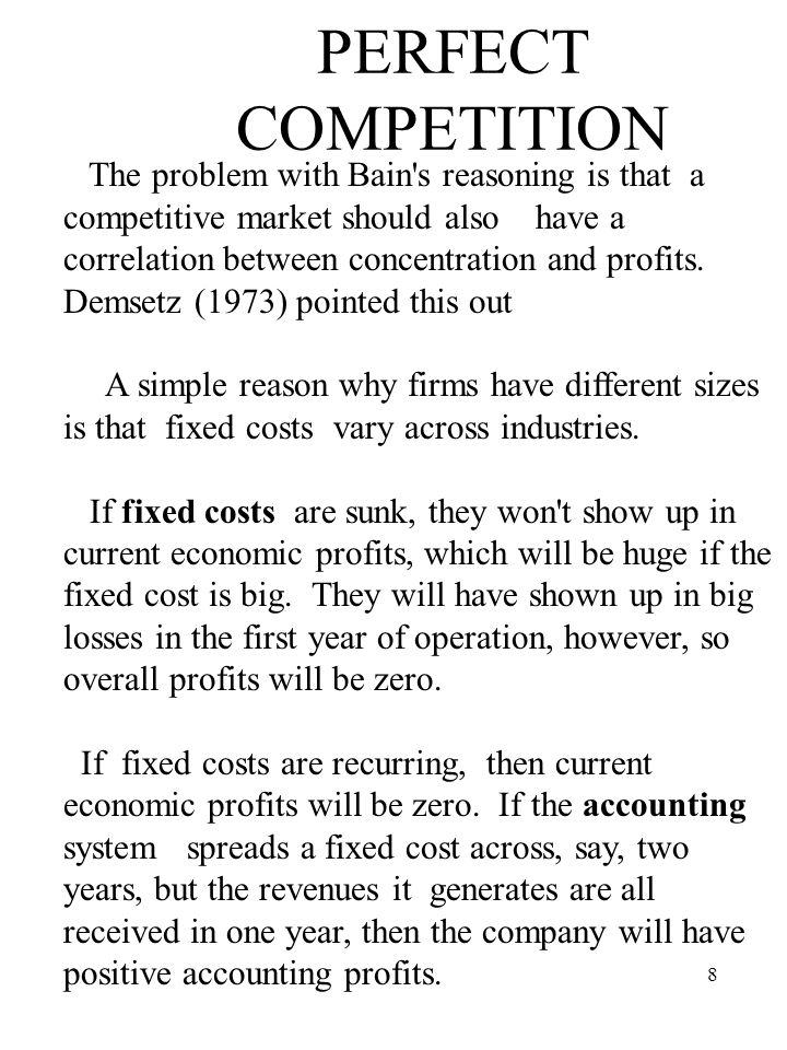 8 PERFECT COMPETITION The problem with Bain s reasoning is that a competitive market should also have a correlation between concentration and profits.