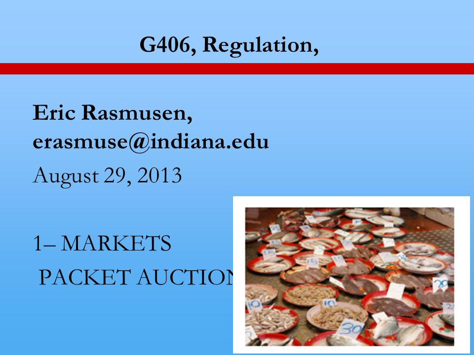 1 G406, Regulation, Eric Rasmusen, August 29, – MARKETS PACKET AUCTION