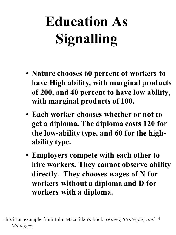 4 Education As Signalling Nature chooses 60 percent of workers to have High ability, with marginal products of 200, and 40 percent to have low ability, with marginal products of 100.
