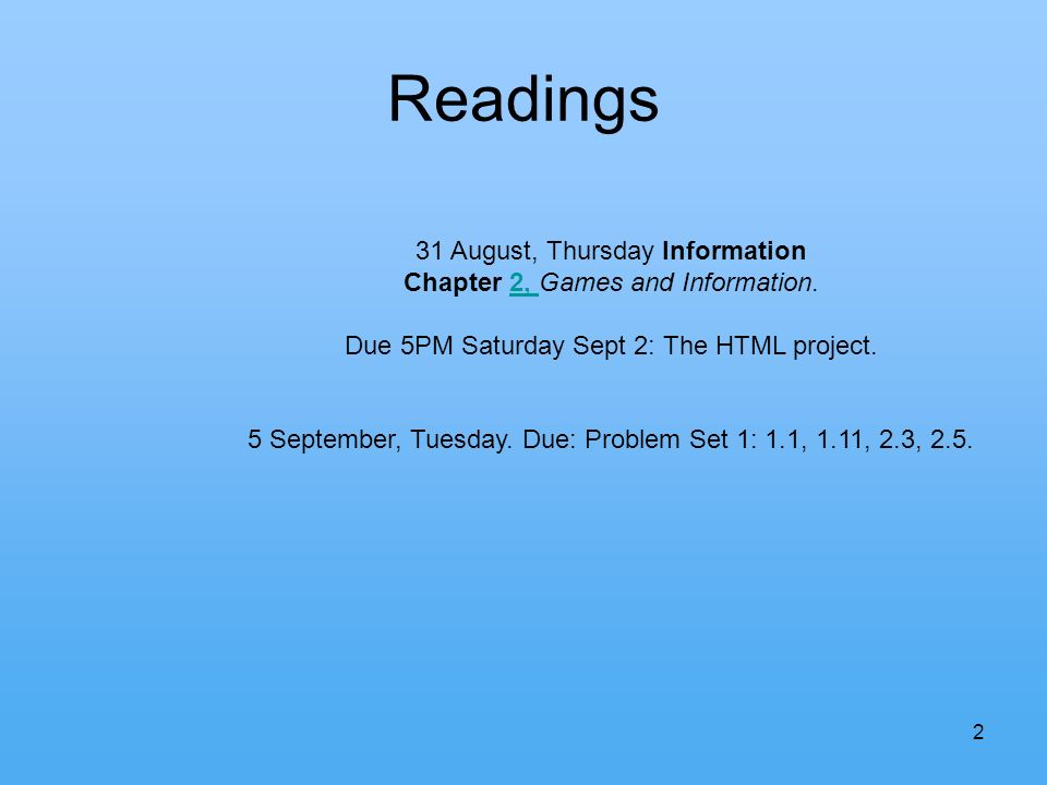 2 Readings 31 August, Thursday Information Chapter 2, Games and Information.2, Due 5PM Saturday Sept 2: The HTML project.