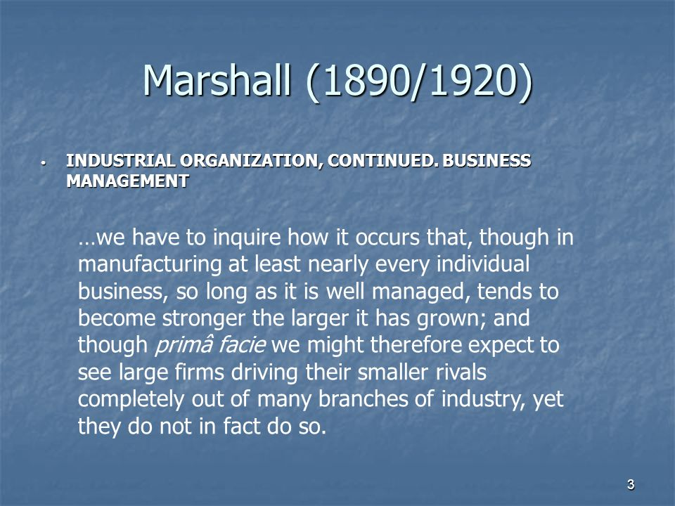 3 Marshall (1890/1920) INDUSTRIAL ORGANIZATION, CONTINUED.