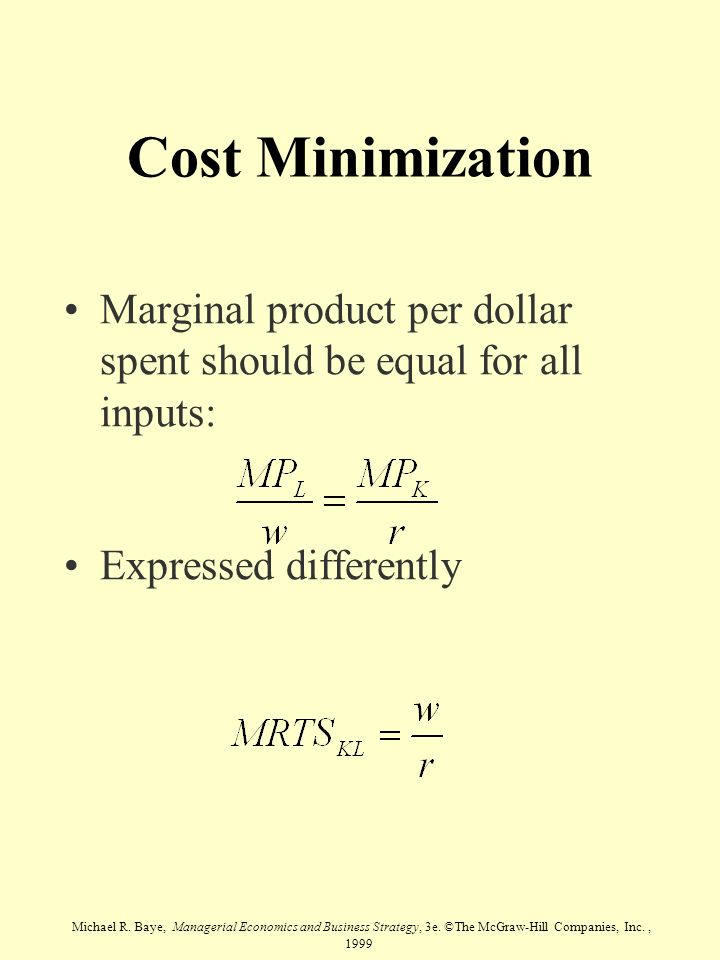 Michael R. Baye, Managerial Economics and Business Strategy, 3e. ©The McGraw-Hill Companies, Inc., 1999 Cost Minimization Marginal product per dollar
