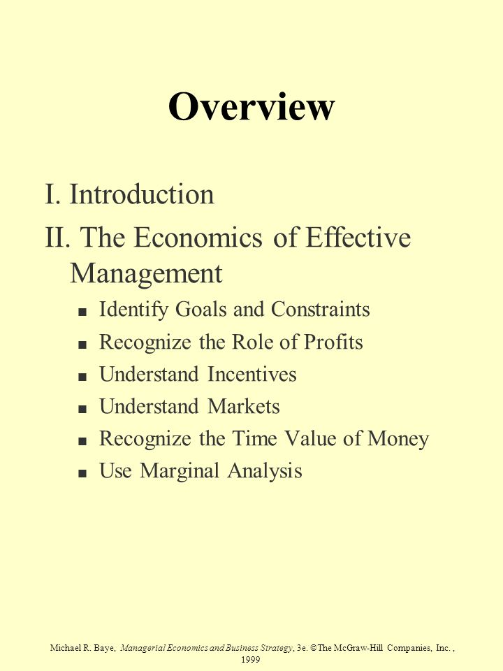 Michael R. Baye, Managerial Economics and Business Strategy, 3e. ©The McGraw-Hill Companies, Inc., 1999 Overview I. Introduction II. The Economics of