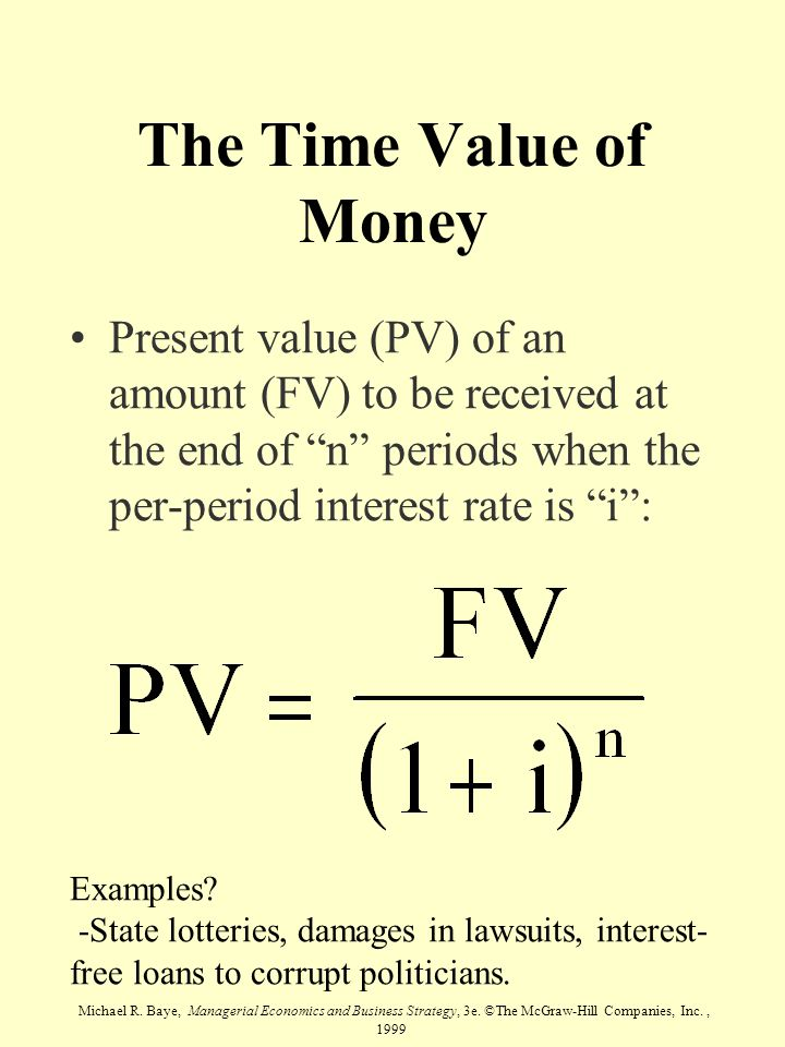 Michael R. Baye, Managerial Economics and Business Strategy, 3e. ©The McGraw-Hill Companies, Inc., 1999 The Time Value of Money Present value (PV) of