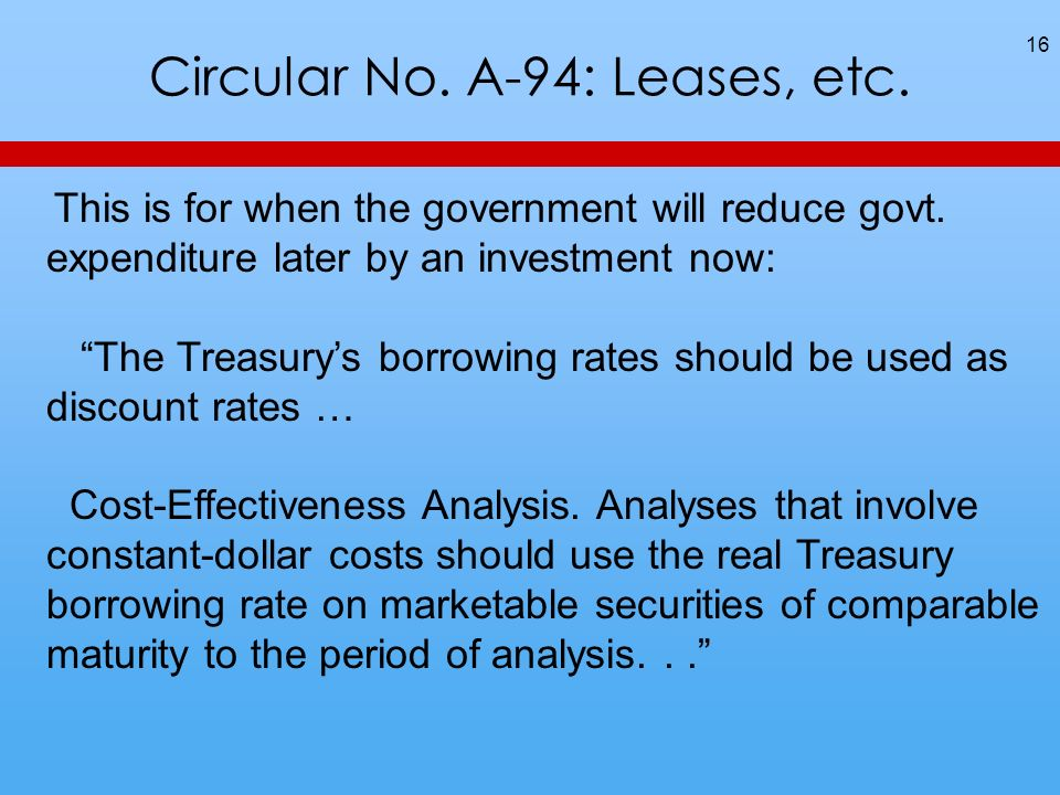 Circular No. A-94: Leases, etc. 16 This is for when the government will reduce govt. expenditure later by an investment now: The Treasurys borrowing r