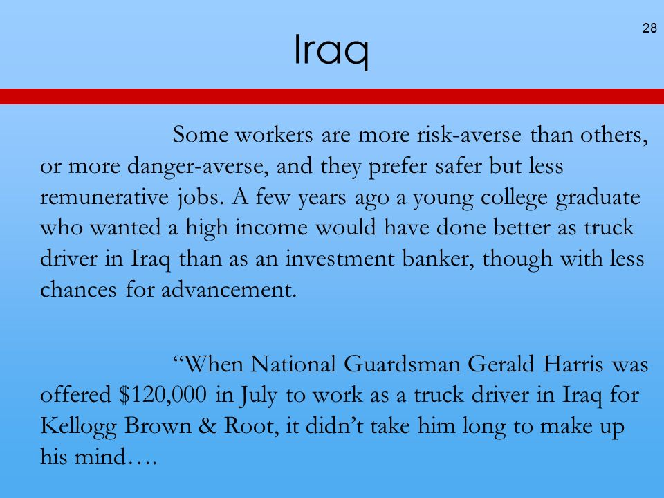 Iraq Some workers are more risk-averse than others, or more danger-averse, and they prefer safer but less remunerative jobs. A few years ago a young c