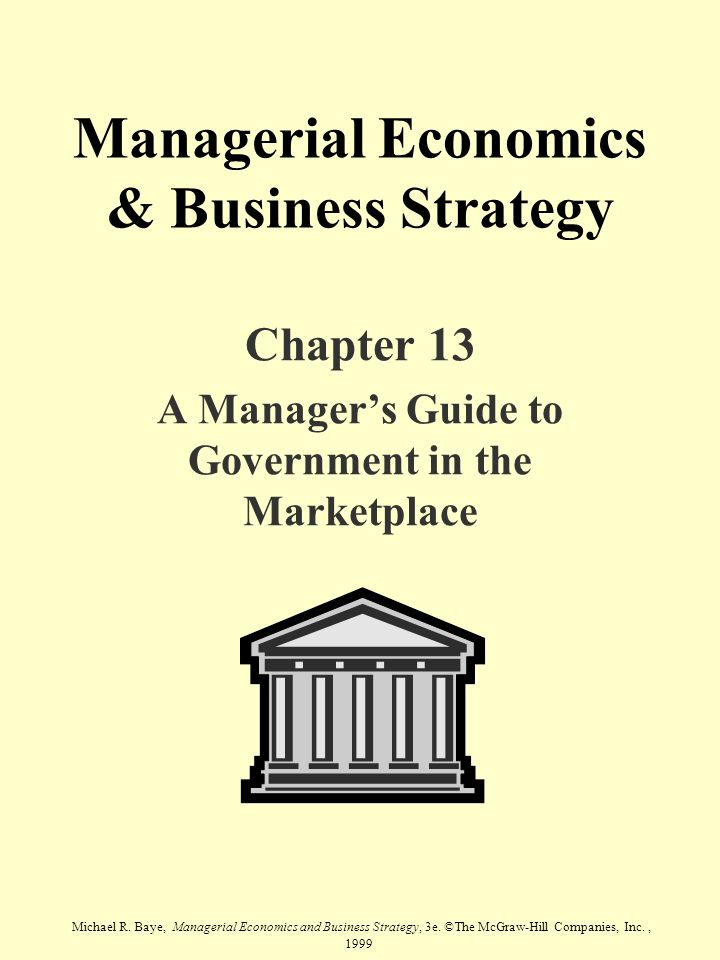 Michael R. Baye, Managerial Economics and Business Strategy, 3e. ©The McGraw-Hill Companies, Inc., 1999 Managerial Economics & Business Strategy Chapt