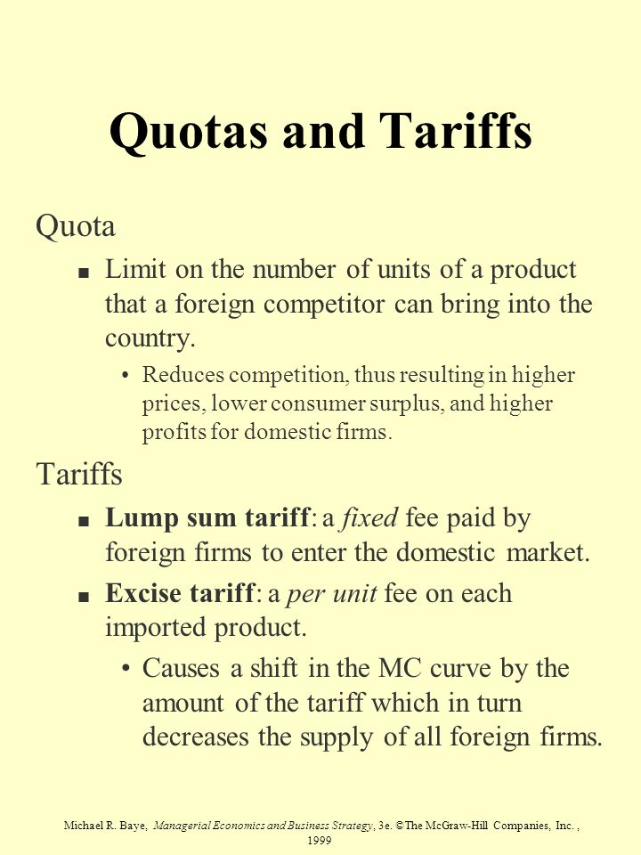 Michael R. Baye, Managerial Economics and Business Strategy, 3e. ©The McGraw-Hill Companies, Inc., 1999 Quotas and Tariffs Quota n Limit on the number