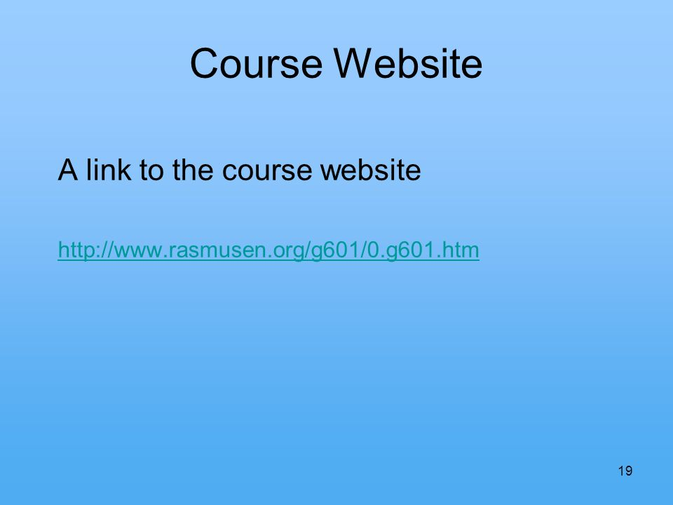 19 Course Website A link to the course website http://www.rasmusen.org/g601/0.g601.htm