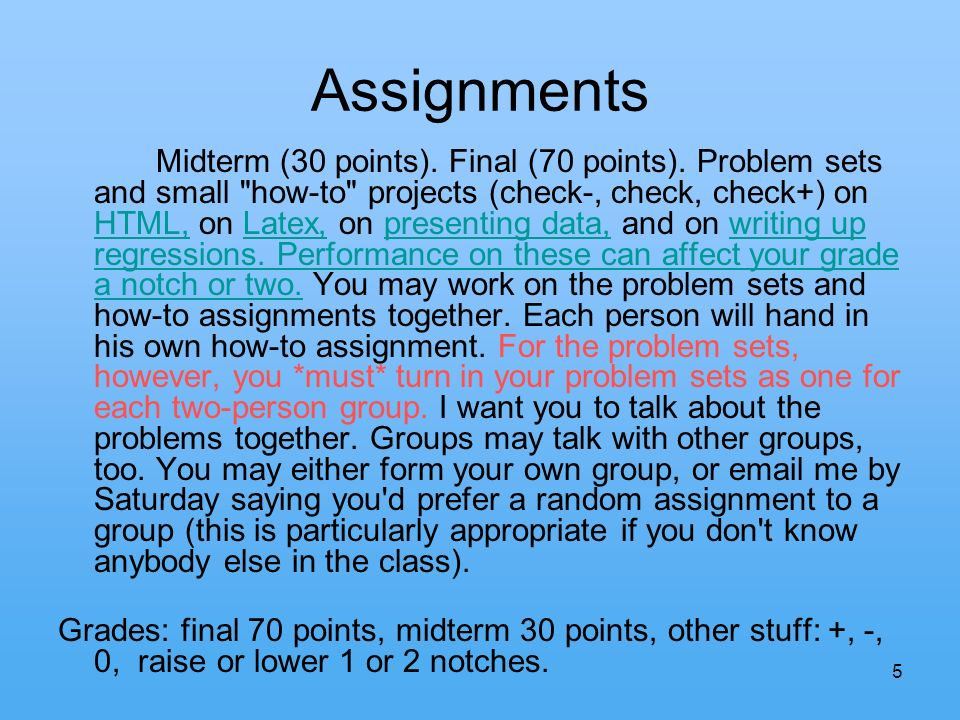 5 Assignments Midterm (30 points). Final (70 points). Problem sets and small